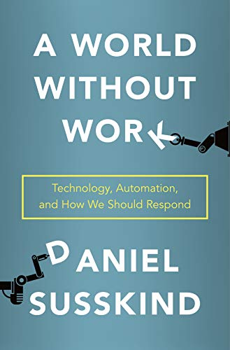A World Without Work, by Daniel Susskind